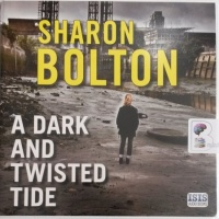 A Dark and Twisted Tide written by Sharon Bolton performed by Lisa Coleman on Audio CD (Unabridged)